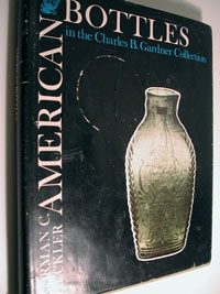 American Bottles in the Charles B. Gardner Collection by Norman C. Heckler